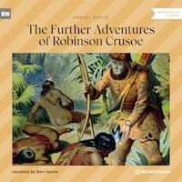 The Further Adventures of Robinson Crusoe (Unabridged)