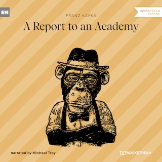 A Report to an Academy (Unabridged)