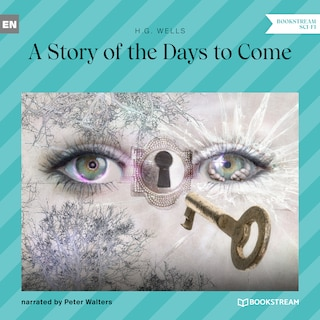 A Story of the Days to Come (Unabridged)