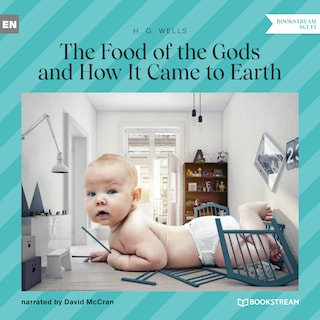 The Food of the Gods and How It Came to Earth (Unabridged)