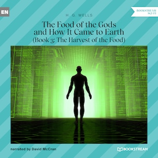 The Food of the Gods and How It Came to Earth, Book 3: The Harvest of the Food (Unabridged)