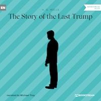 The Story of the Last Trump (Unabridged)