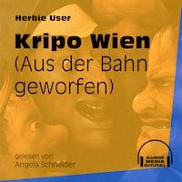 Kripo Wien - Aus der Bahn geworfen (Ungekürzt)