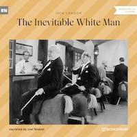 The Inevitable White Man (Ungekürzt)