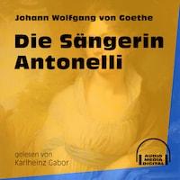 Die Sängerin Antonelli (Ungekürzt)