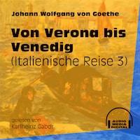 Von Verona bis Venedig - Italienische Reise, Teil 3 (Ungekürzt)