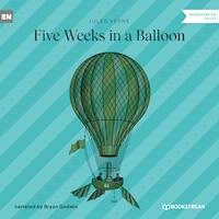 Five Weeks in a Balloon (Unabridged)