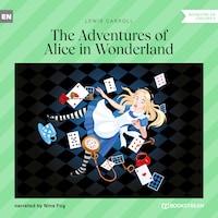 The Adventures of Alice in Wonderland (Unabridged)