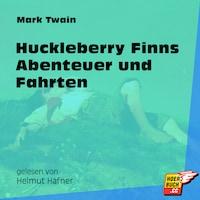 Huckleberry Finns Abenteuer und Fahrten (Ungekürzt)