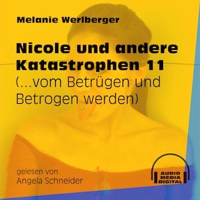 ...vom Betrügen und Betrogen werden - Nicole und andere Katastrophen, Folge 11 (Ungekürzt)