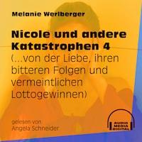 ...von der Liebe, ihren bitteren Folgen und vermeintlichen Lottogewinnen - Nicole und andere Katastrophen, Folge 4 (Ungekürzt)
