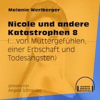 ...von Muttergefühlen, einer Erbschaft und Todesängsten - Nicole und andere Katastrophen, Folge 8 (Ungekürzt)