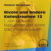 ...von radikalen Maßnahmen und einem Start ins neue Leben - Nicole und andere Katastrophen, Folge 12 (Ungekürzt)
