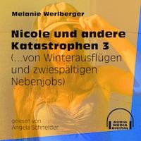 ...von Winterausflügen und zwiespältigen Nebenjobs - Nicole und andere Katastrophen, Folge 3 (Ungekürzt)
