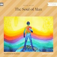 The Soul of Man (Unabridged)