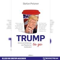 Trump to go - Eine kurze Erklärung wie Populismus funktioniert (Ungekürzt)