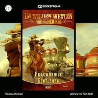 Fragwürdige Gentlemen - Im Wilden Westen Nordamerikas, Folge 10 (Ungekürzt)