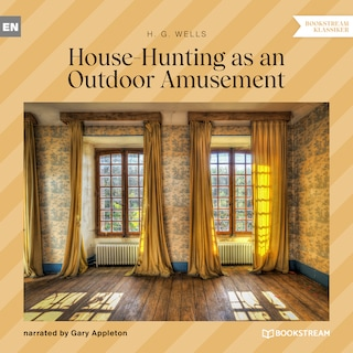 House-Hunting as an Outdoor Amusement (Unabridged)