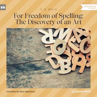 For Freedom of Spelling: The Discovery of an Art (Unabridged)