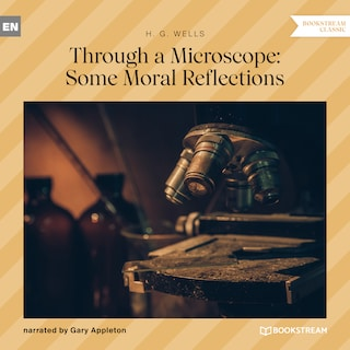 Through a Microscope: Some Moral Reflections (Unabridged)
