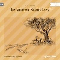 The Amateur Nature Lover (Unabridged)