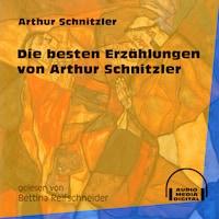 Die besten Erzählungen von Arthur Schnitzler (Ungekürzt)
