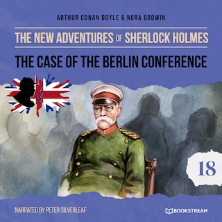 The Case of the Berlin Conference - The New Adventures of Sherlock Holmes, Episode 18 (Unabridged)