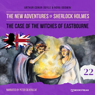 The Case of the Witches of Eastbourne - The New Adventures of Sherlock Holmes, Episode 22 (Unabridged)