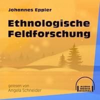Ethnologische Feldforschung (Ungekürzt)