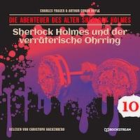 Sherlock Holmes und der verräterische Ohrring - Die Abenteuer des alten Sherlock Holmes, Folge 10 (Ungekürzt)