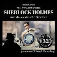 Sherlock Holmes und das elektrische Gewitter - Die neuen Abenteuer, Folge 32 (Ungekürzt)