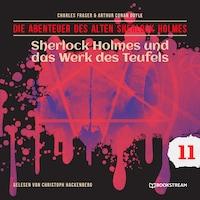 Sherlock Holmes und das Werk des Teufels - Die Abenteuer des alten Sherlock Holmes, Folge 11 (Ungekürzt)