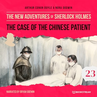 The Case of the Chinese Patient - The New Adventures of Sherlock Holmes, Episode 23 (Unabridged)