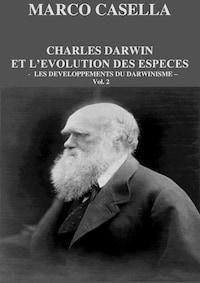 Charles Darwin et l'évolution des espèces - Vol. 2. Les développements du darwinisme