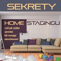 Sekrety home stagingu, czyli jak szybko sprzedać lub wynająć nieruchomość