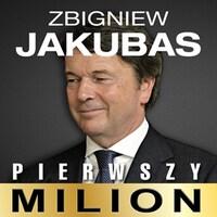 Pierwszy milion. Jak zaczynali: Zbigniew Jakubas, Józef Wojciechowski i inni