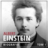 Albert Einstein. Potęga i piękno umysłu. Tom I. Dzieciństwo i młodość (1879-1905)