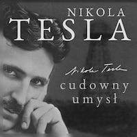Nikola Tesla. Cudowny umysł. Naoczne świadectwo o serbskim wynalazcy
