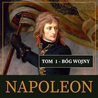 Napoleon i jego epoka. Tom I. Bóg wojny (1769-1804)