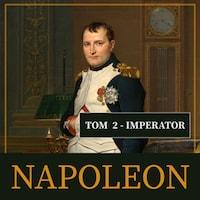 Napoleon i jego epoka. Tom II. Imperator (1804-1815)