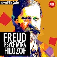 Freud. Psychiatra, filozof