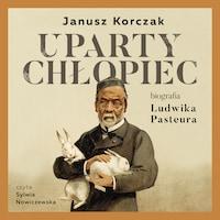 Uparty chłopiec. Biografia Ludwika Pasteura
