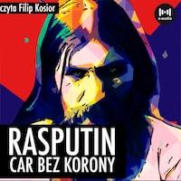 Rasputin. Car bez korony