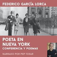 Poeta en Nueva York: narrado por Pep Tosar