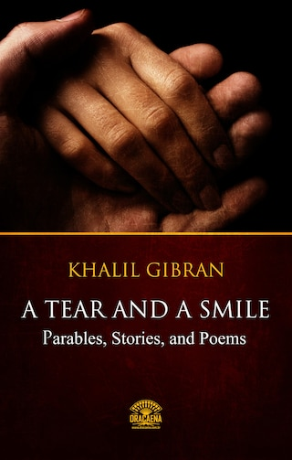A Tear And A Smile - Parables, Stories, and Poems of Khalil Gibran