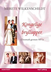 Kongelige bryllupper - i Danmark gennem 500 år