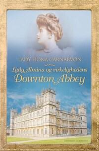 Lady Almina og virkelighedens Downton Abbey