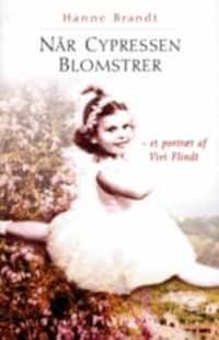 Når cypressen blomstrer - et portræt af Vivi Flindt