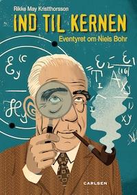 Ind til kernen - eventyret om Niels Bohr