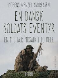 En dansk soldats eventyr. En militær mosaik i to dele